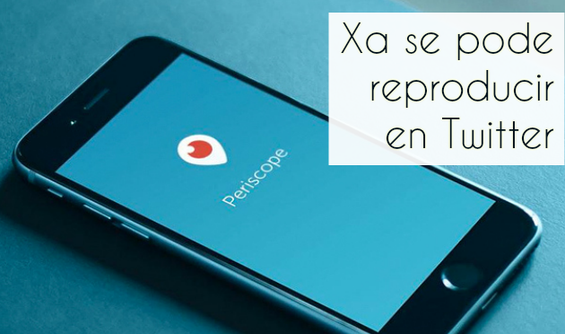 ilcanallarubens_Os vídeos de streaming de Periscope xa poden reproducirse en Twitter_2016